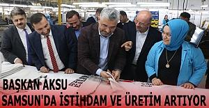 """Başkan Aksu; """"Samsun'da İstihdam ve Üretim Artıyor"""""""