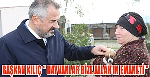 """Başkan Kılıç """"Hayvanlar bize Allah'ın emaneti"""""""