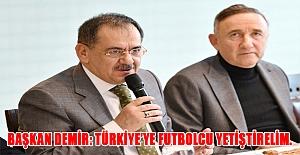 Başkan Demir: Türkiye'ye futbolcu yetiştirelim.