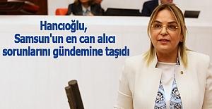Hancıoğlu, Samsun'un en can alıcı sorunlarını gündemine taşıdı