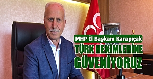 MHP'li Karabıçak,  Türk Hekimlerine Güveniyoruz.