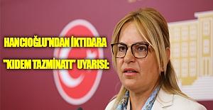 """Hancıoğlu'ndan İktidara """"kıdem tazminatı"""" Uyarısı:"""