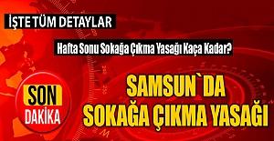 Samsun`da Sokağa Çıkma Yasağı