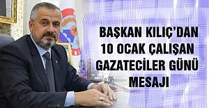 Başkan Kılıç'dab 10 Ocak Gazateciler Günü Mesajı