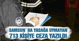 Samsun`da yasağa uymayan 713 kişiye ceza yazıldı