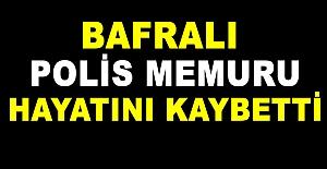 Bafralı Polis Memuru Hayatını Kaybetti