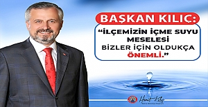 Başkan Kılıç: İlçemizin Suyu Bizim İçin Çok Önemli