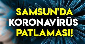 Samsun#039;da koronavirüs patlaması!
