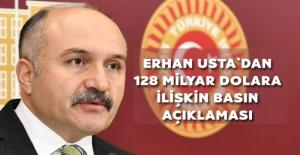 Erhan Usta`dan 128 Milyar Dolara İlişkin Basın Açıklaması