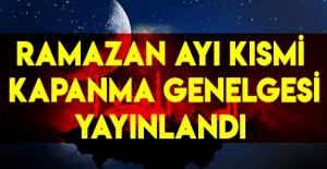 Ramazan Ayı Kısmi Kapanma Genelgesi