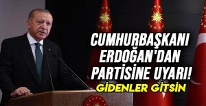 Cumhurbaşkanı Erdoğan'dan partisine uyarı!