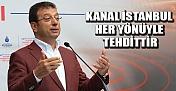 Kanal İstanbul Her Yönüyle Tehdittir