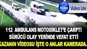 Ambulans Motosiklete çarptı,sürücü vefat etti